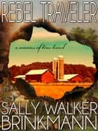 Rebel Traveler - A Romance of Time Travel ebook by Sally Walker Brinkmann
