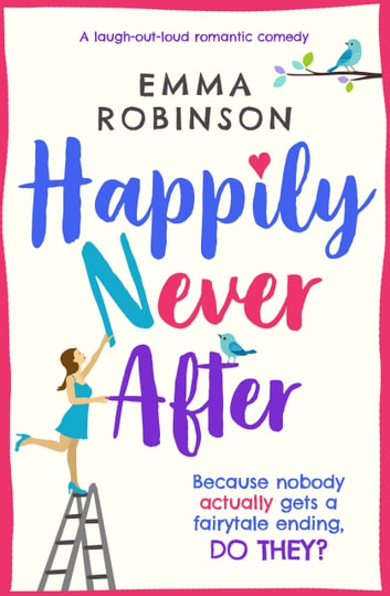 Happily Never After - A laugh out loud romantic comedy ebook by Emma Robinson