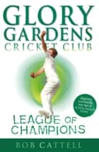 Glory Gardens 5 - League Of Champions ebook by Bob Cattell