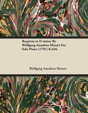 Requiem in D Minor by Wolfgang Amadeus Mozart for Solo Piano (1791) K.626 ebook by Wolfgang Amadeus Mozart