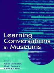 Learning Conversations in Museums ebook by Gaea Leinhardt,Kevin Crowley,Karen Knutson