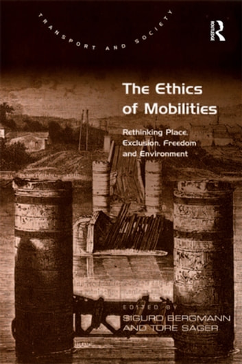 The Ethics of Mobilities - Rethinking Place, Exclusion, Freedom and Environment ebook by Tore Sager