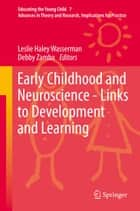 Early Childhood and Neuroscience - Links to Development and Learning ebook by Leslie Haley Wasserman, Debby Zambo