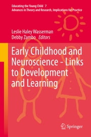 Early Childhood and Neuroscience - Links to Development and Learning ebook by Leslie Haley Wasserman,Debby Zambo