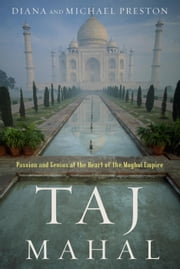Taj Mahal - Passion and Genius at the Heart of the Moghul Empire ebook by Diana Preston
