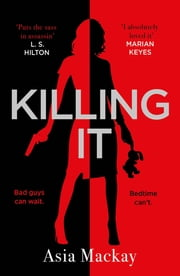 Killing It - 'Brilliant and funny' Hugh Grant ebook by Asia Mackay