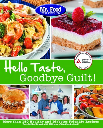 Mr Food Test Kitchen S Hello Taste Goodbye Guilt Over 150 Healthy And