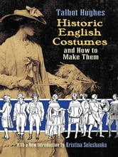 Historic English Costumes and How to Make Them ebook by Talbot Hughes,Thomas Philbin