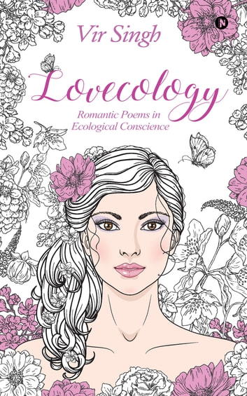 Lovecology - Romantic Poems in Ecological Conscience ebook by Vir Singh