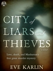 City of Liars and Thieves - A Novel ebook by Eve Karlin