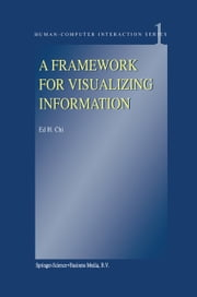 A Framework for Visualizing Information ebook by E.H. Chi