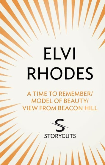 A Time to Remember/Model of Beauty/View from Beacon Hill (Storycuts) ebook by Elvi Rhodes