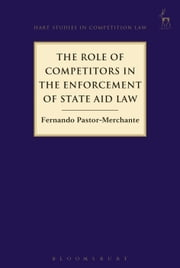 The Role of Competitors in the Enforcement of State Aid Law ebook by Fernando Pastor-Merchante