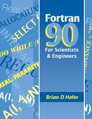 FORTRAN 90 for Scientists and Engineers ebook by Brian Hahn