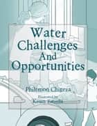 Water Challenges And Opportunities ebook by Philemon Chigeza