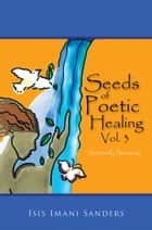 Seeds of Poetic Healing, Vol. 3 ebook by Isis Imani Sanders