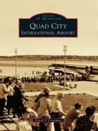 Quad City International Airport ebook by David T. Coopman