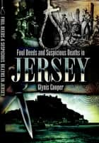 Foul Deeds and Suspicious Deaths in Jersey ebook by Glynis Cooper