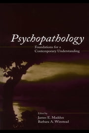 Psychopathology: Foundations for a Contemporary Understanding ebook by Maddux, James E.