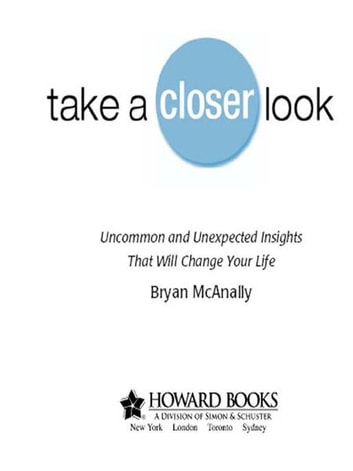 Take a Closer Look - Uncommon & Unexpected Insights That Will Change Your Life ebook by Bryan McAnally
