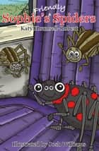 Sophie's Friendly Spiders ebook by Katy Hounsell-Robert