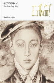 Edward VI (Penguin Monarchs) - The Last Boy King ebook by Stephen Alford