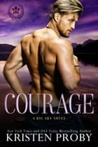 Courage - A Heroes of Big Sky Novel ebook by Kristen Proby