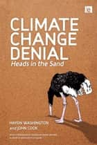 Climate Change Denial - Heads in the Sand ebook by Haydn Washington
