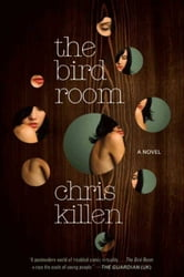 The Bird Room - A Novel ebook by Chris Killen