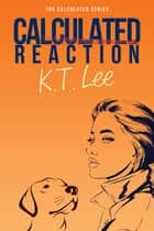 Calculated Reaction ebook by K.T. Lee