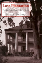 Lost Plantation - The Rise and Fall of Seven Oaks ebook by Marc R. Matrana