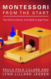 Montessori from the Start - The Child at Home, from Birth to Age Three ebook by Paula Polk Lillard,Lynn Lillard Jessen