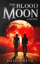 The Blood Moon ebook by David Neth