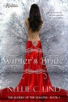 Winter's Bride - The Elders of the Seasons, #1 ebook by Nellie C. Lind