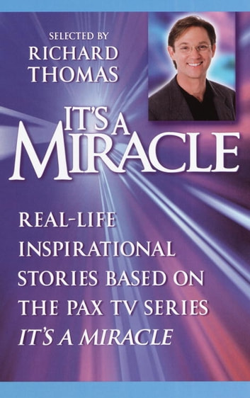It's a Miracle - Real-Life Inspirational Stories Based on the PAX TV Series It's A Miracle ebook by Richard Thomas