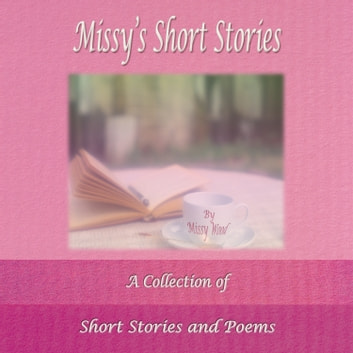 Missy's Short Stories - A Collection of Short Stories and Poems audiobook by Missy Wood