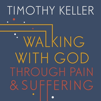 Walking with God through Pain and Suffering audiobook by Timothy Keller
