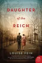 Daughter of the Reich - A Novel ebook by Louise Fein