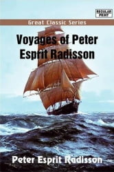 Voyages Of Peter Esprit Radisson ebook by Peter Esprit Radisson