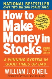 How to Make Money in Stocks: A Winning System in Good Times and Bad, Fourth Edition ebook by William O'Neil