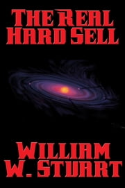 The Real Hard Sell ebook by William W. Stuart