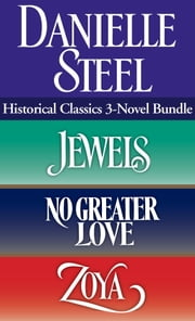 Historical Classics 3-Novel Bundle - Jewels, No Greater Love, and Zoya ebook by Danielle Steel