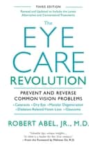 The Eye Care Revolution: - Prevent And Reverse Common Vision Problems, Revised And Updated ebook by Robert Abel