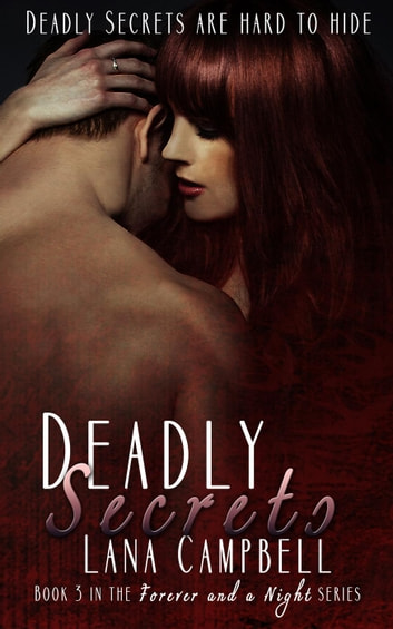 Deadly Secrets - Forever and a Night, #3 ebook by Lana Campbell