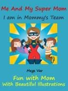 Kids Story Book Super Mom: Me And My Super Mom ebook by Megs Var