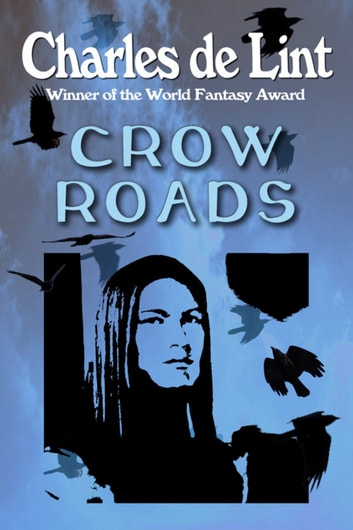 Crow Roads ebook by Charles de Lint