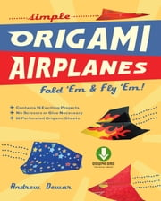 Simple Origami Airplanes - Fold 'Em & Fly 'Em! (Downloadable Material Included) ebook by Andrew Dewar