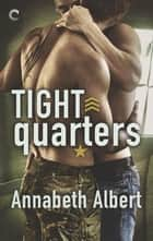 Tight Quarters ebook by Annabeth Albert