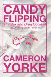 Candy Flipping - The Sex and Drug Cocktail - The Chemsex Trilogy, #2 ebook by Cameron Yorke