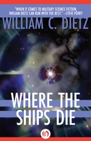 Where the Ships Die ebook by William C Dietz